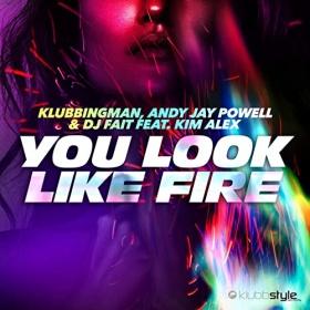 KLUBBINGMAN, ANDY JAY POWELL & DJ FAIT FEAT. KIM ALEX - YOU LOOK LIKE FIRE